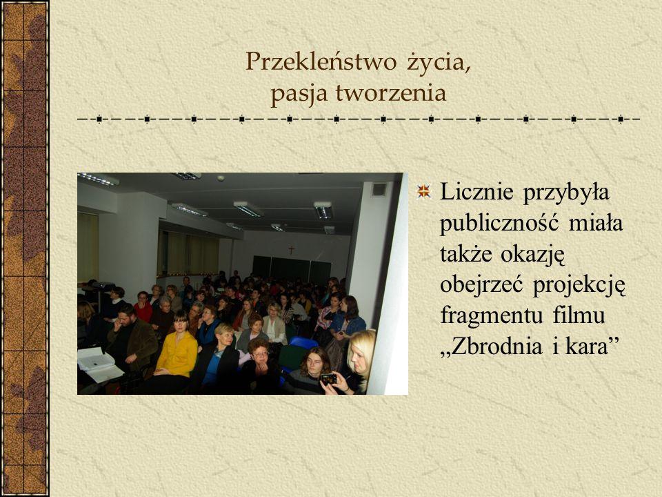 Przekleństwo życia, pasja tworzenia Licznie przybyła publiczność miała także okazję obejrzeć projekcję fragmentu filmu Zbrodnia i kara
