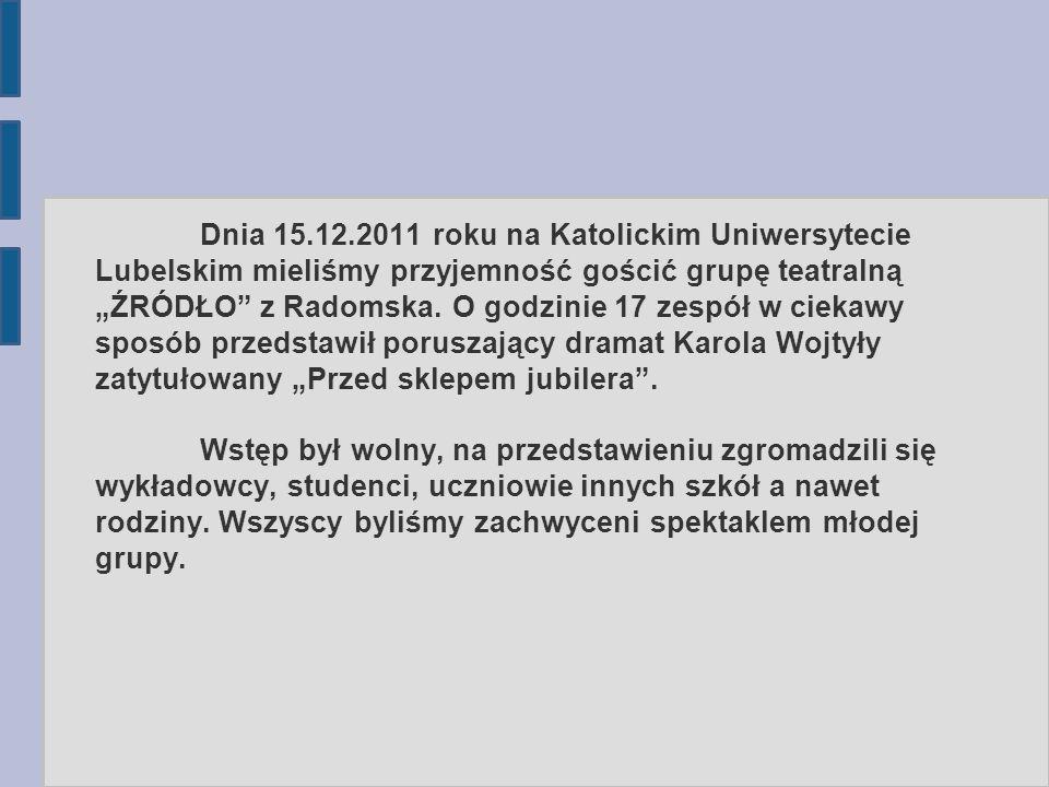 Dnia 15.12.2011 roku na Katolickim Uniwersytecie Lubelskim mieliśmy przyjemność gościć grupę teatralną ŹRÓDŁO z Radomska. O godzinie 17 zespół w cieka