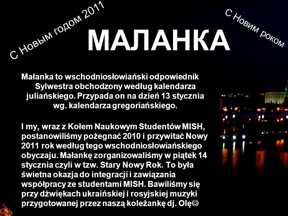 МАЛАНКА Małanka to wschodniosłowiański odpowiednik Sylwestra obchodzony według kalendarza juliańskiego. Przypada on na dzień 13 stycznia wg. kalendarz