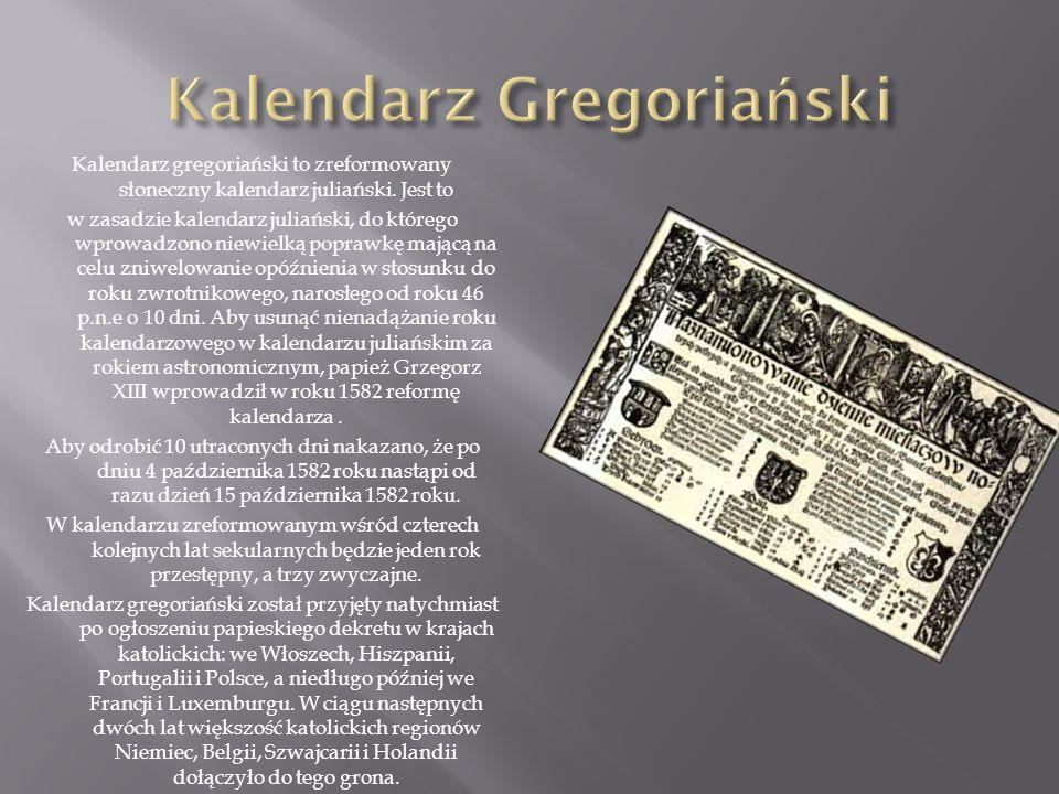 Kalendarz gregoriański to zreformowany słoneczny kalendarz juliański. Jest to w zasadzie kalendarz juliański, do którego wprowadzono niewielką poprawk