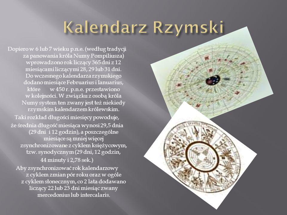Dopiero w 6 lub 7 wieku p.n.e. (według tradycji za panowania króla Numy Pompiliusza) wprowadzono rok liczący 365 dni z 12 miesiącami liczącymi 28, 29