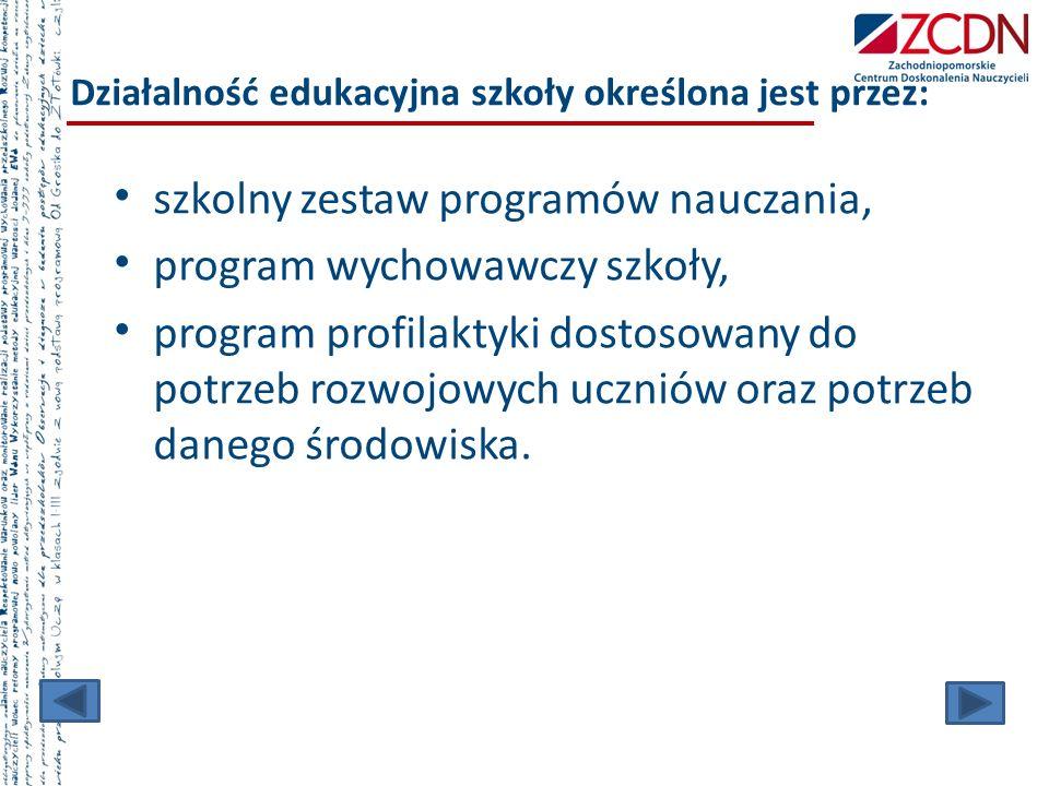 Działalność edukacyjna szkoły określona jest przez: szkolny zestaw programów nauczania, program wychowawczy szkoły, program profilaktyki dostosowany d