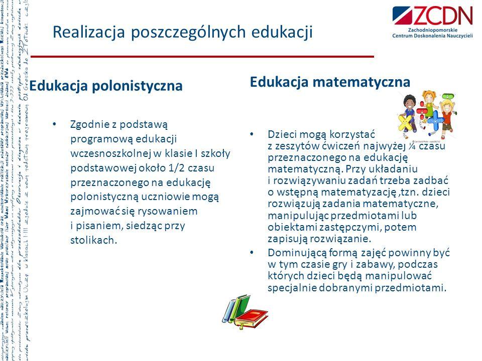 Realizacja poszczególnych edukacji Edukacja polonistyczna Zgodnie z podstawą programową edukacji wczesnoszkolnej w klasie I szkoły podstawowej około 1