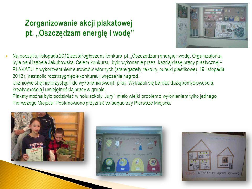 Na początku listopada 2012 został ogłoszony konkurs pt. Oszczędzam energię i wodę. Organizatorką była pani Izabela Jakubowska. Celem konkursu było wyk
