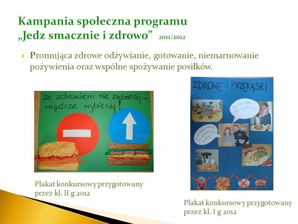 Promująca zdrowe odżywianie, gotowanie, niemarnowanie pożywienia oraz wspólne spożywanie posiłków. Plakat konkursowy przygotowany przez kl. II g 2012
