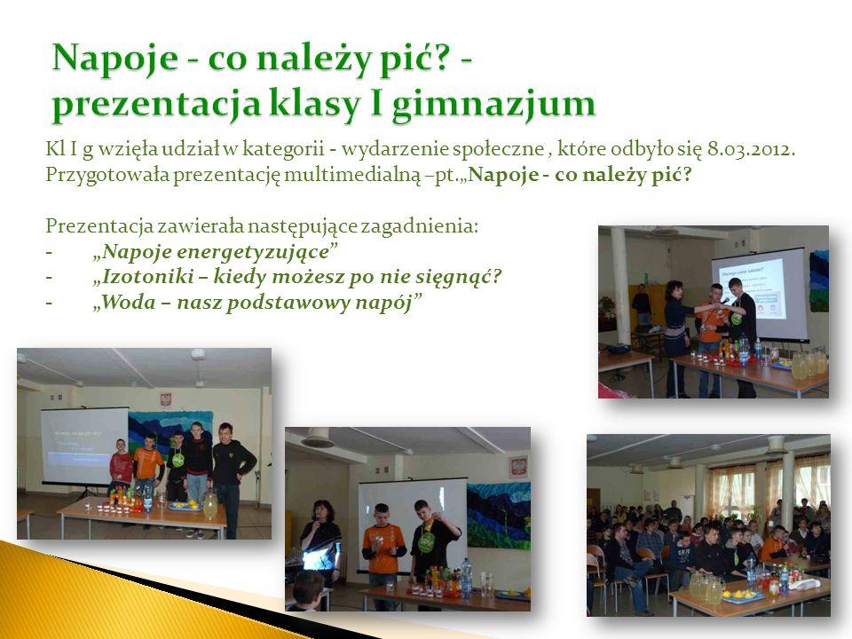 Kl I g wzięła udział w kategorii - wydarzenie społeczne, które odbyło się 8.03.2012. Przygotowała prezentację multimedialną –pt.Napoje - co należy pić