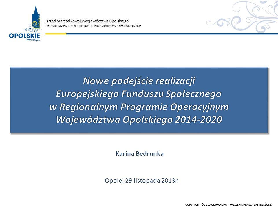 Urząd Marszałkowski Województwa Opolskiego DEPARTAMENT KOORDYNACJI PROGRAMÓW OPERACYJNYCH COPYRIGHT ©2013 UMWO DPO – WSZELKIE PRAWA ZASTRZEŻONE Opole,