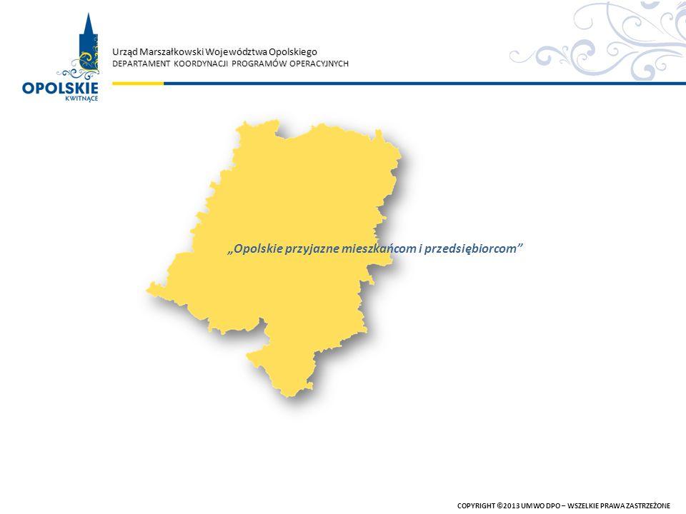 Urząd Marszałkowski Województwa Opolskiego DEPARTAMENT KOORDYNACJI PROGRAMÓW OPERACYJNYCH COPYRIGHT ©2013 UMWO DPO – WSZELKIE PRAWA ZASTRZEŻONE Opolsk