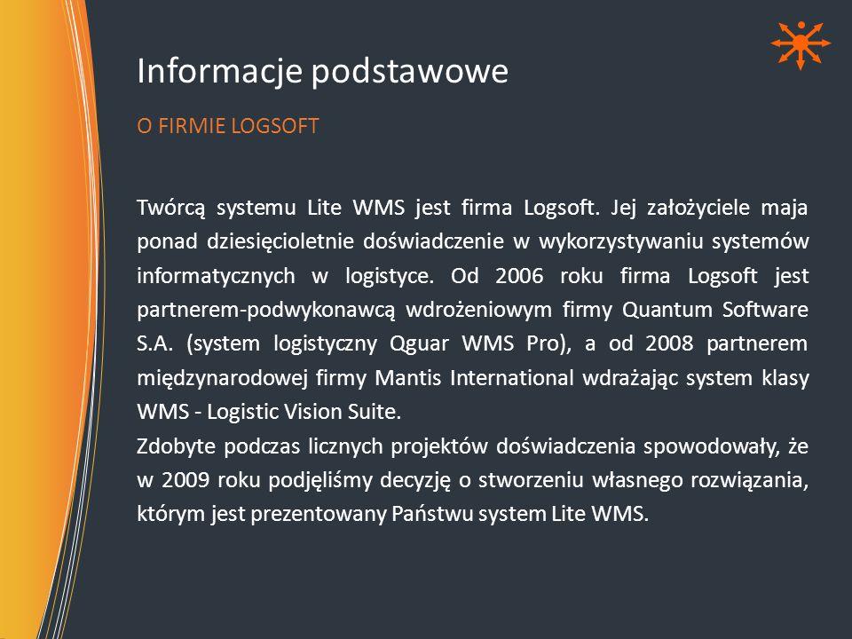 Informacje podstawowe Twórcą systemu Lite WMS jest firma Logsoft. Jej założyciele maja ponad dziesięcioletnie doświadczenie w wykorzystywaniu systemów