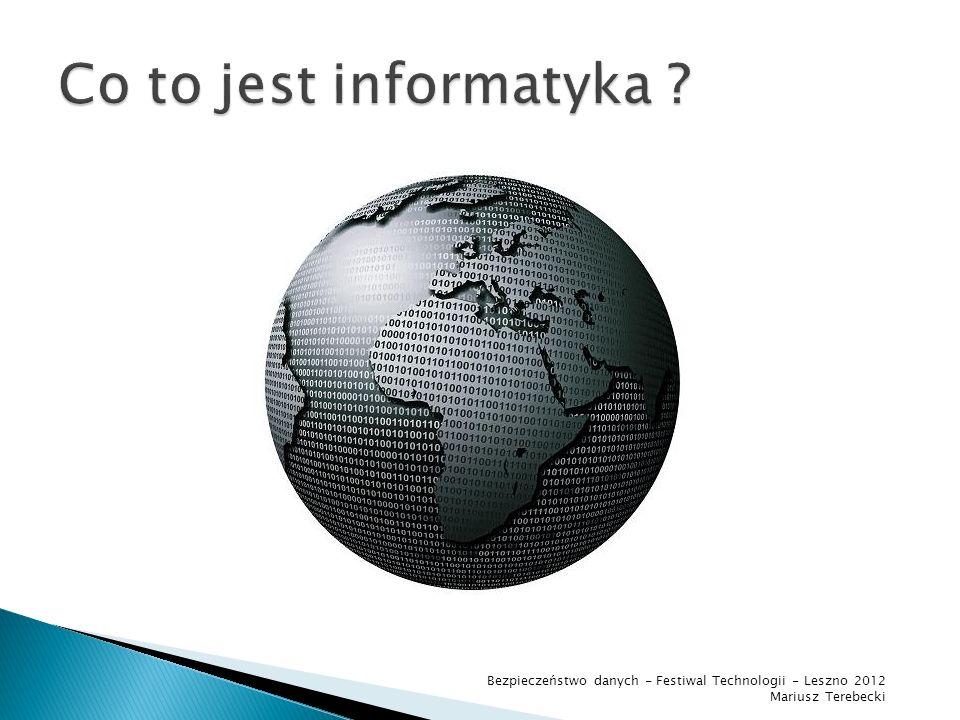 Co to jest informatyka i czym się zajmuje ? Czym są informacje i dane, czym się różnią ? Jak zabezpieczać informacje przed utratą ? Jak zabezpieczać d