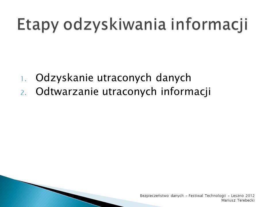 Celem odzyskiwania utraconych danych jest odzyskanie informacji, której te dane były nośnikiem. Bezpieczeństwo danych - Festiwal Technologii - Leszno