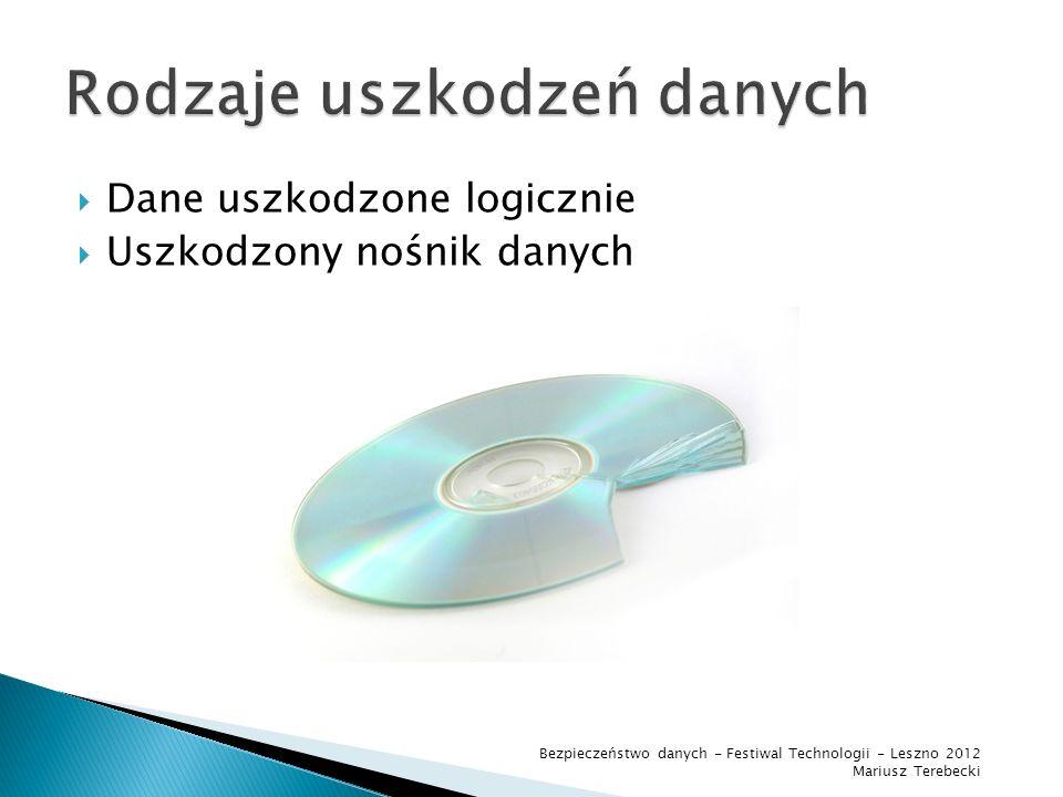 1. Odzyskanie utraconych danych 2. Odtwarzanie utraconych informacji Bezpieczeństwo danych - Festiwal Technologii - Leszno 2012 Mariusz Terebecki