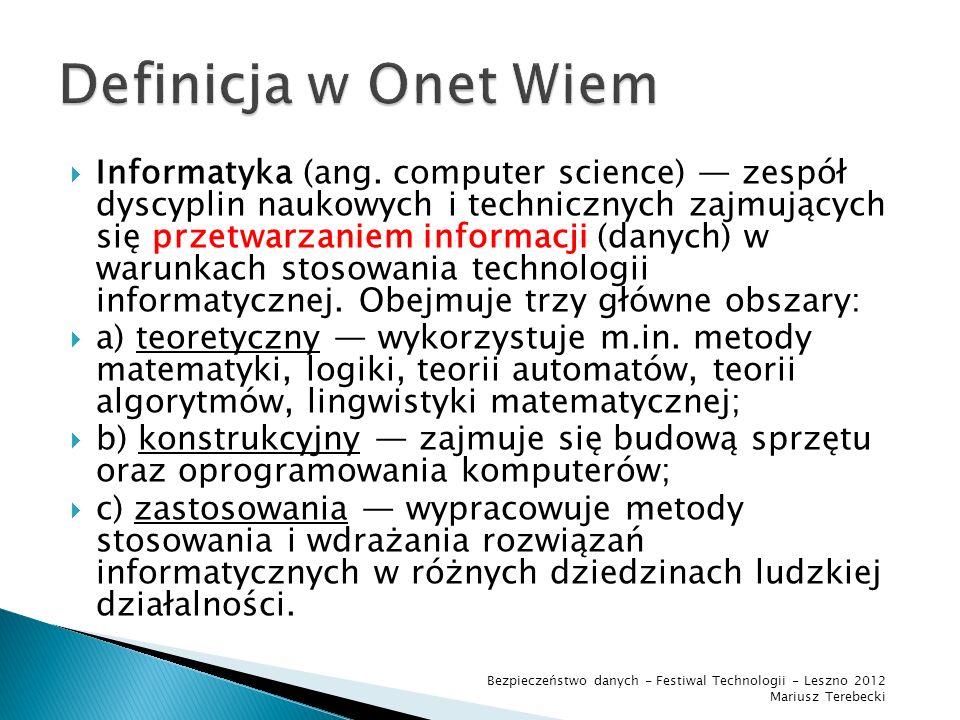 Informatyka – dyscyplina nauki, zaliczana do nauk ścisłych oraz techniki zajmująca się przetwarzaniem informacji, w tym również technologiami przetwar