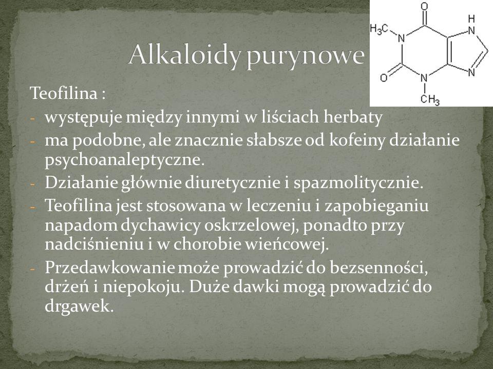 Teofilina : - występuje między innymi w liściach herbaty - ma podobne, ale znacznie słabsze od kofeiny działanie psychoanaleptyczne.