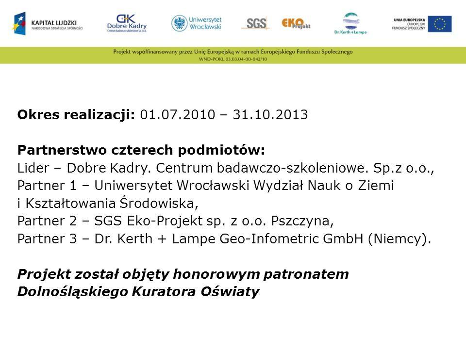 Okres realizacji: 01.07.2010 – 31.10.2013 Partnerstwo czterech podmiotów: Lider – Dobre Kadry. Centrum badawczo-szkoleniowe. Sp.z o.o., Partner 1 – Un