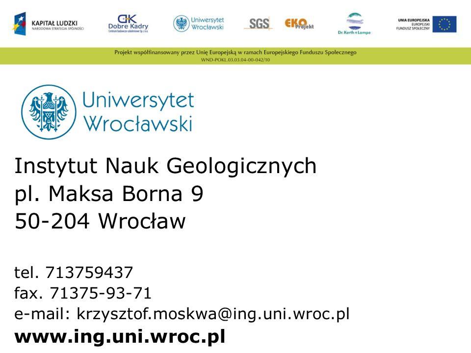 Instytut Nauk Geologicznych pl. Maksa Borna 9 50-204 Wrocław tel. 713759437 fax. 71375-93-71 e-mail: krzysztof.moskwa@ing.uni.wroc.pl www.ing.uni.wroc
