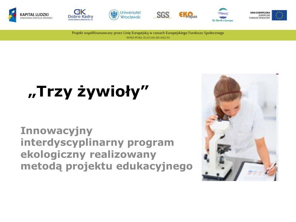 Trzy żywioły Innowacyjny interdyscyplinarny program ekologiczny realizowany metodą projektu edukacyjnego