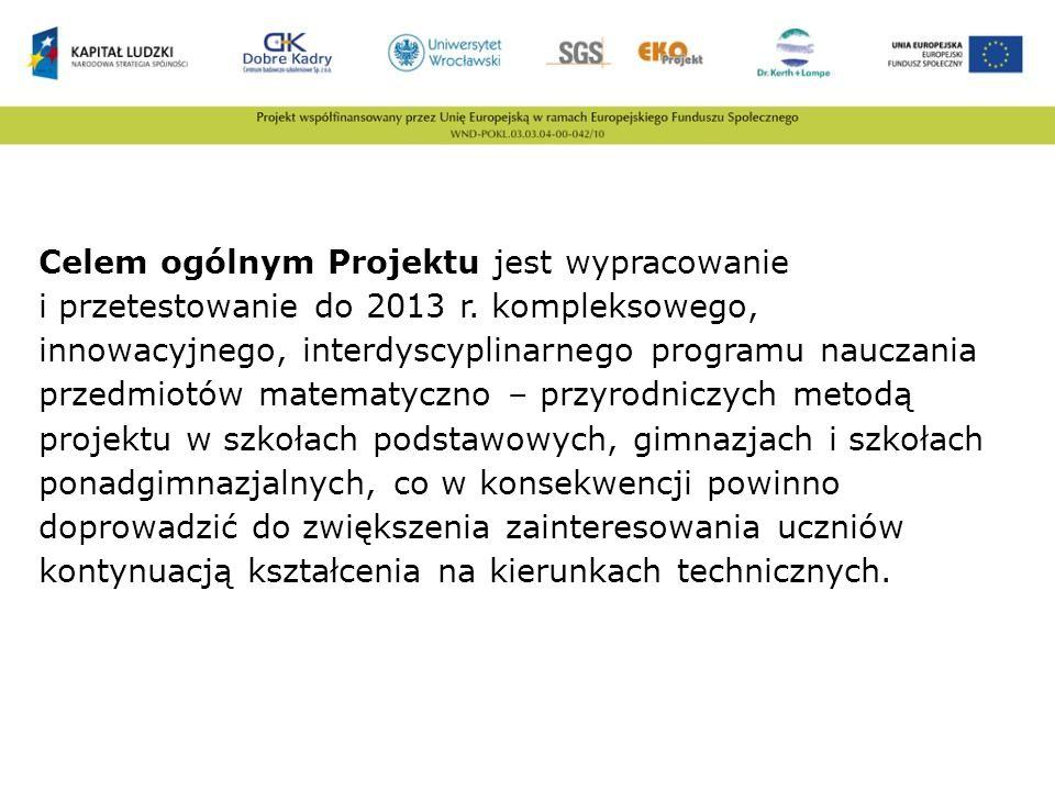Celem ogólnym Projektu jest wypracowanie i przetestowanie do 2013 r. kompleksowego, innowacyjnego, interdyscyplinarnego programu nauczania przedmiotów