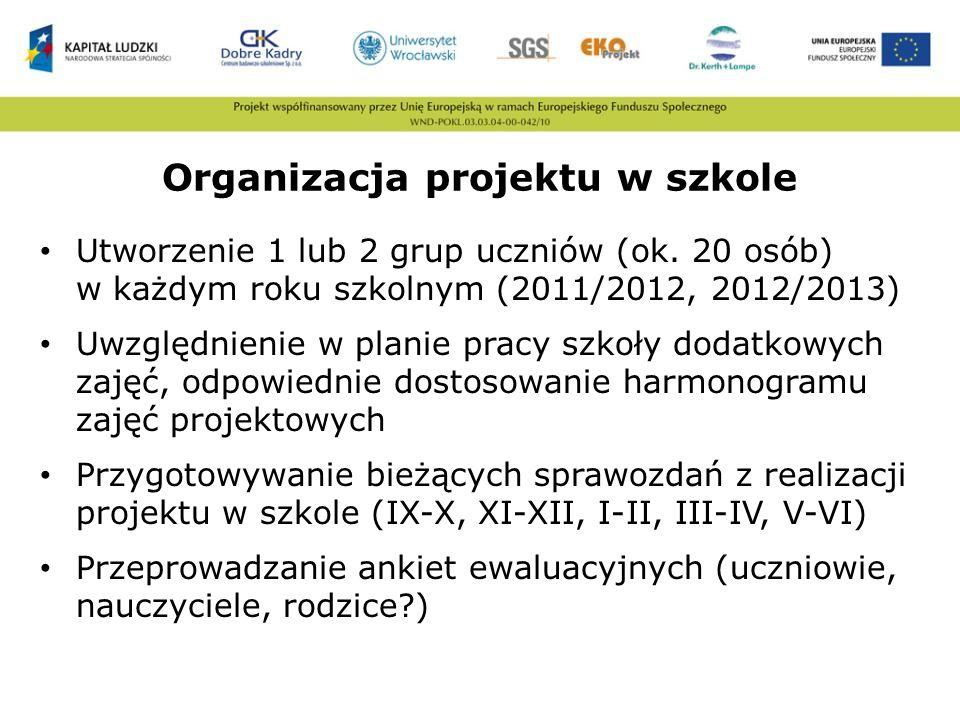 Organizacja projektu w szkole Utworzenie 1 lub 2 grup uczniów (ok. 20 osób) w każdym roku szkolnym (2011/2012, 2012/2013) Uwzględnienie w planie pracy