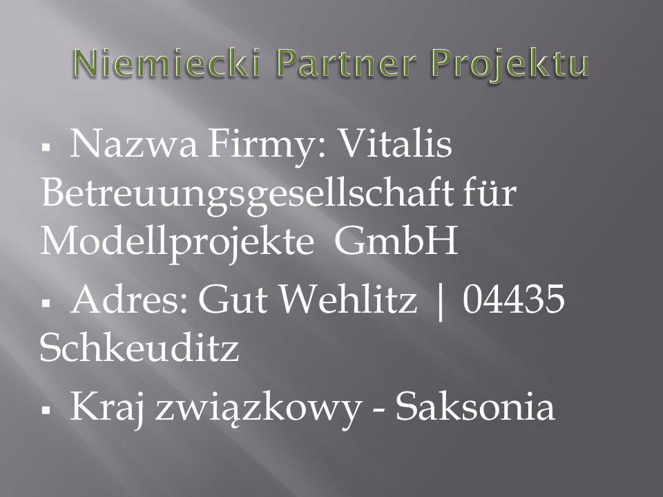 Nazwa Firmy: Vitalis Betreuungsgesellschaft für Modellprojekte GmbH Adres: Gut Wehlitz   04435 Schkeuditz Kraj związkowy - Saksonia