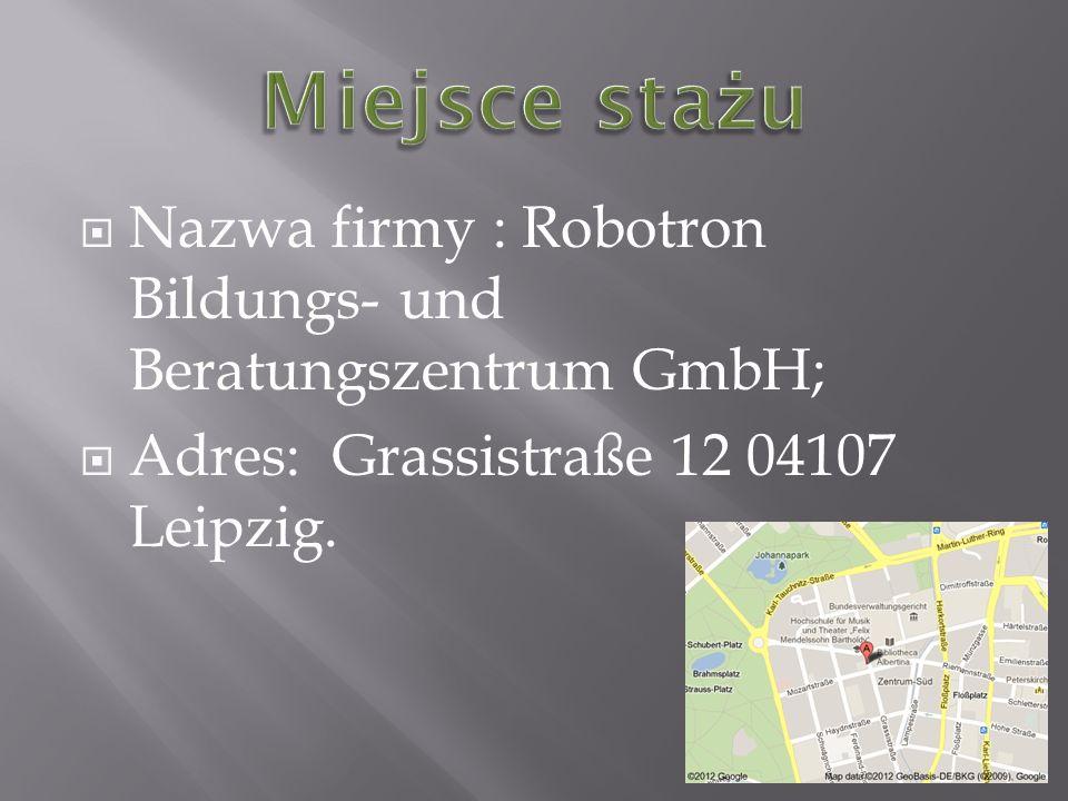 Nazwa firmy : Robotron Bildungs- und Beratungszentrum GmbH; Adres: Grassistraße 12 04107 Leipzig.