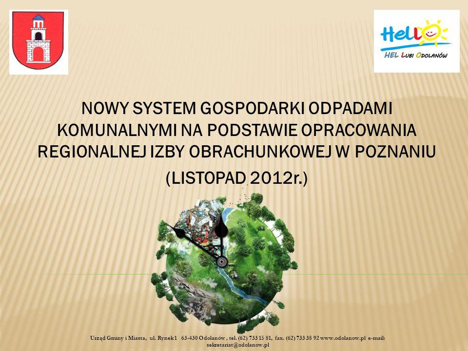 NOWY SYSTEM GOSPODARKI ODPADAMI KOMUNALNYMI NA PODSTAWIE OPRACOWANIA REGIONALNEJ IZBY OBRACHUNKOWEJ W POZNANIU (LISTOPAD 2012r.) Urząd Gminy i Miasta, ul.
