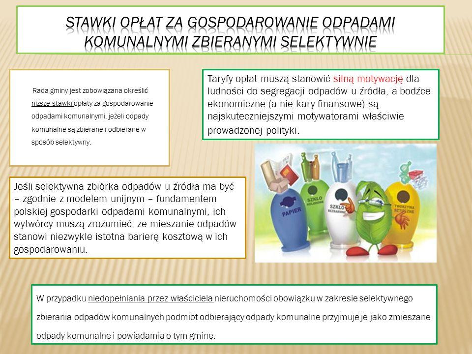 Rada gminy jest zobowiązana określić niższe stawki opłaty za gospodarowanie odpadami komunalnymi, jeżeli odpady komunalne są zbierane i odbierane w sposób selektywny.