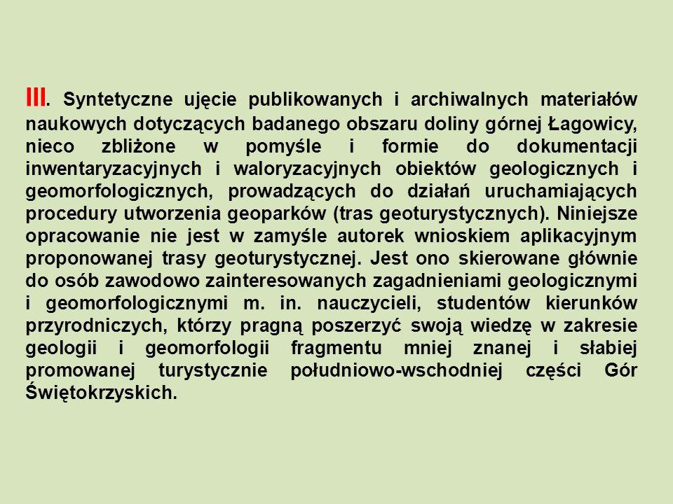 III. Syntetyczne ujęcie publikowanych i archiwalnych materiałów naukowych dotyczących badanego obszaru doliny górnej Łagowicy, nieco zbliżone w pomyśl