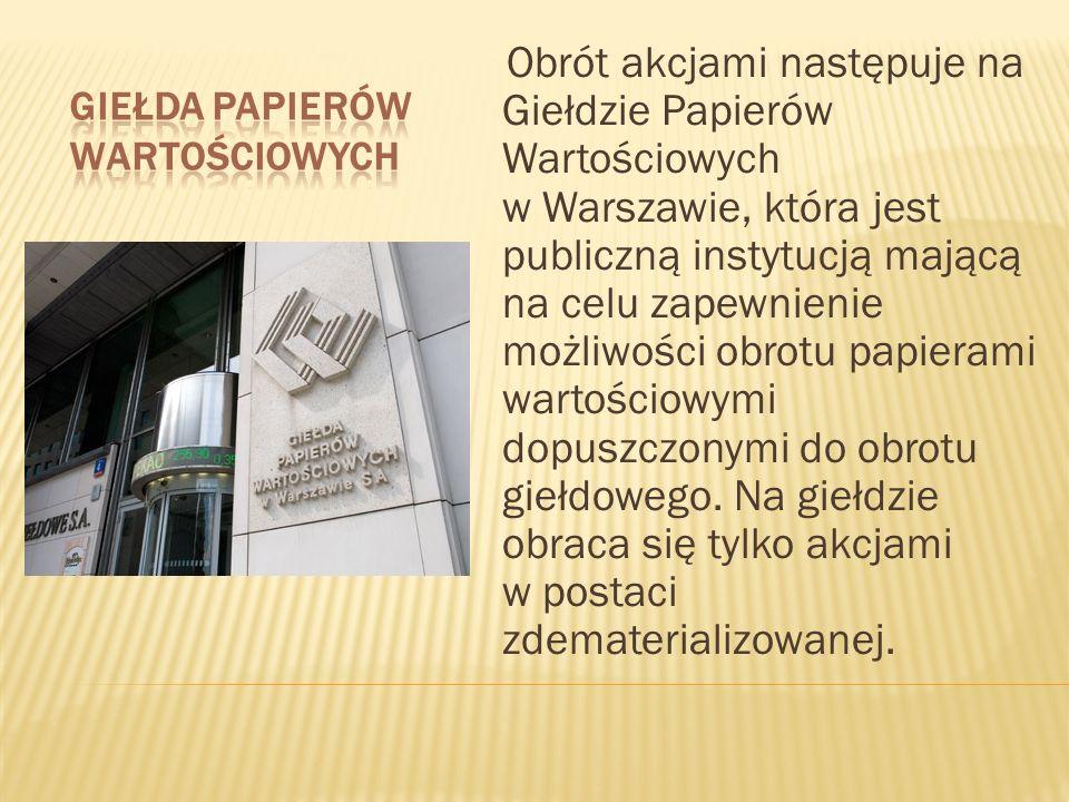 Obrót akcjami następuje na Giełdzie Papierów Wartościowych w Warszawie, która jest publiczną instytucją mającą na celu zapewnienie możliwości obrotu p