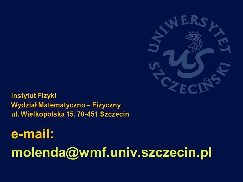 Instytut Fizyki Wydział Matematyczno – Fizyczny ul. Wielkopolska 15, 70-451 Szczecin e-mail: molenda@wmf.univ.szczecin.pl
