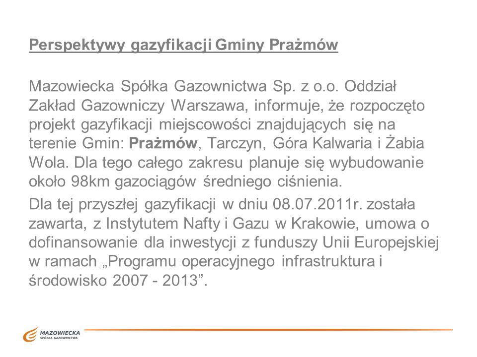 Perspektywy gazyfikacji Gminy Prażmów Mazowiecka Spółka Gazownictwa Sp. z o.o. Oddział Zakład Gazowniczy Warszawa, informuje, że rozpoczęto projekt ga