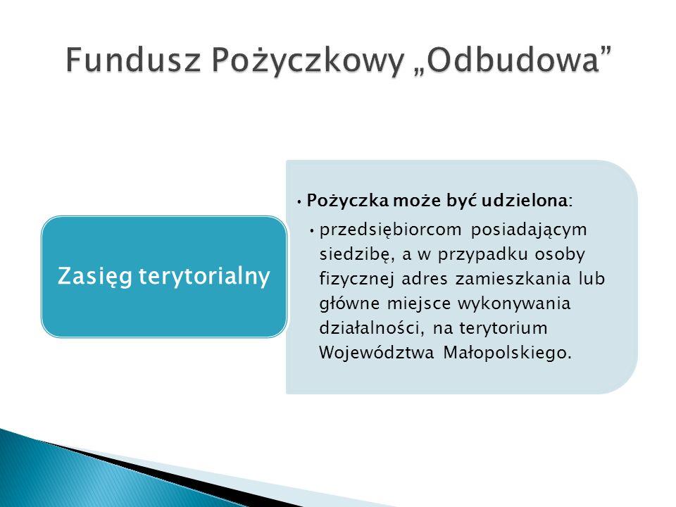 Pożyczka może być udzielona: przedsiębiorcom posiadającym siedzibę, a w przypadku osoby fizycznej adres zamieszkania lub główne miejsce wykonywania działalności, na terytorium Województwa Małopolskiego.