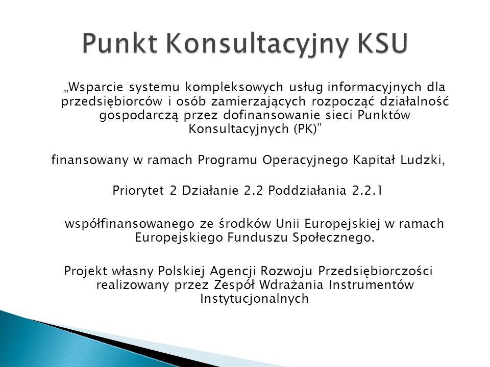 Wsparcie systemu kompleksowych usług informacyjnych dla przedsiębiorców i osób zamierzających rozpocząć działalność gospodarczą przez dofinansowanie sieci Punktów Konsultacyjnych (PK) finansowany w ramach Programu Operacyjnego Kapitał Ludzki, Priorytet 2 Działanie 2.2 Poddziałania 2.2.1 współfinansowanego ze środków Unii Europejskiej w ramach Europejskiego Funduszu Społecznego.