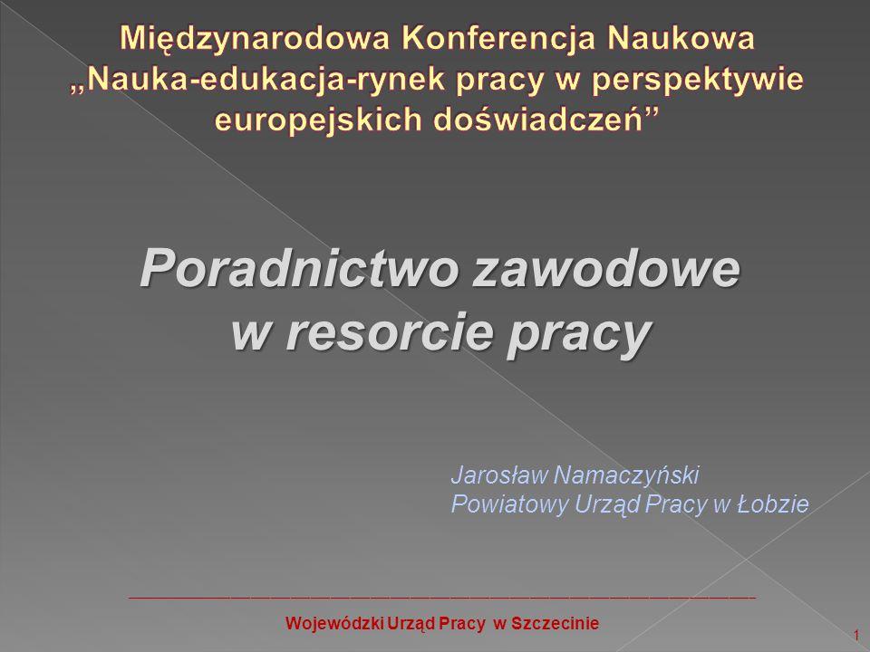 Poradnictwo zawodowe w resorcie pracy 1 Jarosław Namaczyński Powiatowy Urząd Pracy w Łobzie __________________________________________________________