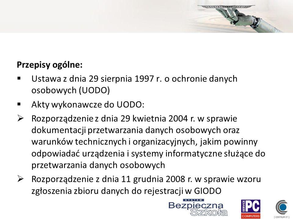 Przepisy ogólne: Ustawa z dnia 29 sierpnia 1997 r. o ochronie danych osobowych (UODO) Akty wykonawcze do UODO: Rozporządzenie z dnia 29 kwietnia 2004