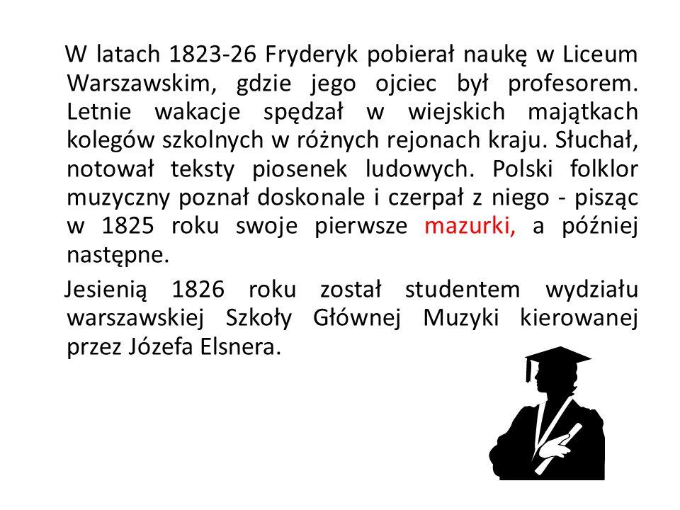 W latach 1823-26 Fryderyk pobierał naukę w Liceum Warszawskim, gdzie jego ojciec był profesorem. Letnie wakacje spędzał w wiejskich majątkach kolegów