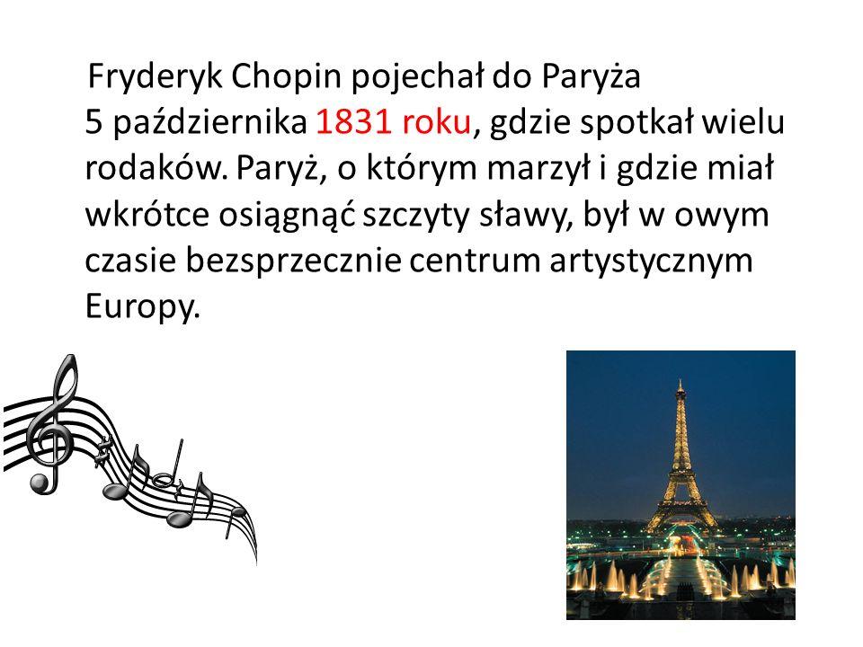 Fryderyk Chopin pojechał do Paryża 5 października 1831 roku, gdzie spotkał wielu rodaków. Paryż, o którym marzył i gdzie miał wkrótce osiągnąć szczyty