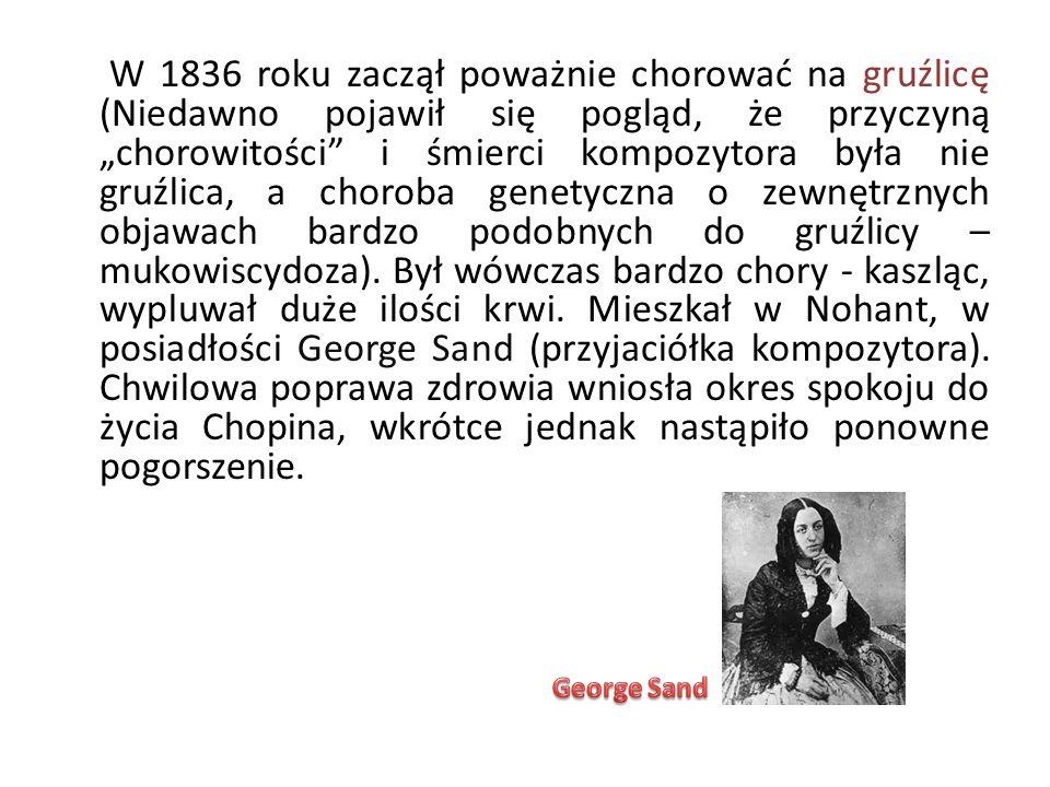 W 1836 roku zaczął poważnie chorować na gruźlicę (Niedawno pojawił się pogląd, że przyczyną chorowitości i śmierci kompozytora była nie gruźlica, a choroba genetyczna o zewnętrznych objawach bardzo podobnych do gruźlicy – mukowiscydoza).