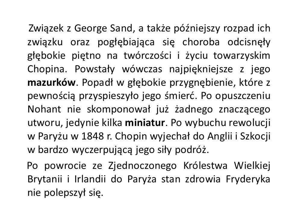 Związek z George Sand, a także późniejszy rozpad ich związku oraz pogłębiająca się choroba odcisnęły głębokie piętno na twórczości i życiu towarzyskim