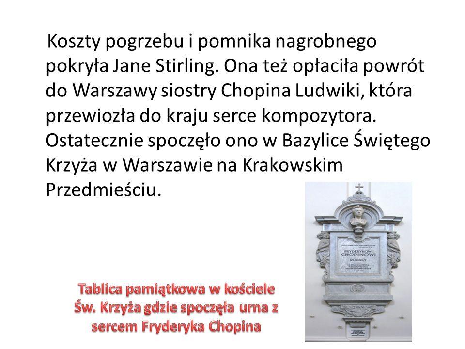 Koszty pogrzebu i pomnika nagrobnego pokryła Jane Stirling. Ona też opłaciła powrót do Warszawy siostry Chopina Ludwiki, która przewiozła do kraju ser