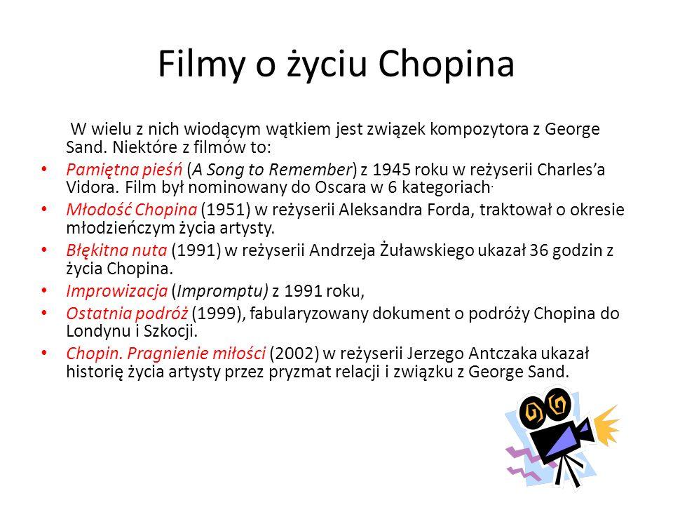 Filmy o życiu Chopina W wielu z nich wiodącym wątkiem jest związek kompozytora z George Sand. Niektóre z filmów to: Pamiętna pieśń (A Song to Remember