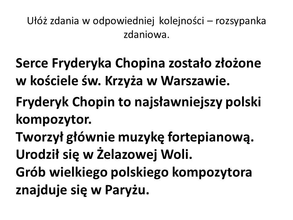 Ułóż zdania w odpowiedniej kolejności – rozsypanka zdaniowa. Serce Fryderyka Chopina zostało złożone w kościele św. Krzyża w Warszawie. Fryderyk Chopi