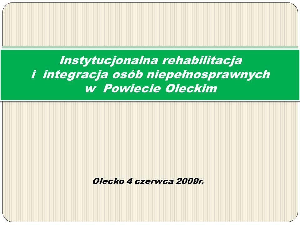 Olecko 4 czerwca 2009r. Instytucjonalna rehabilitacja i integracja osób niepełnosprawnych w Powiecie Oleckim