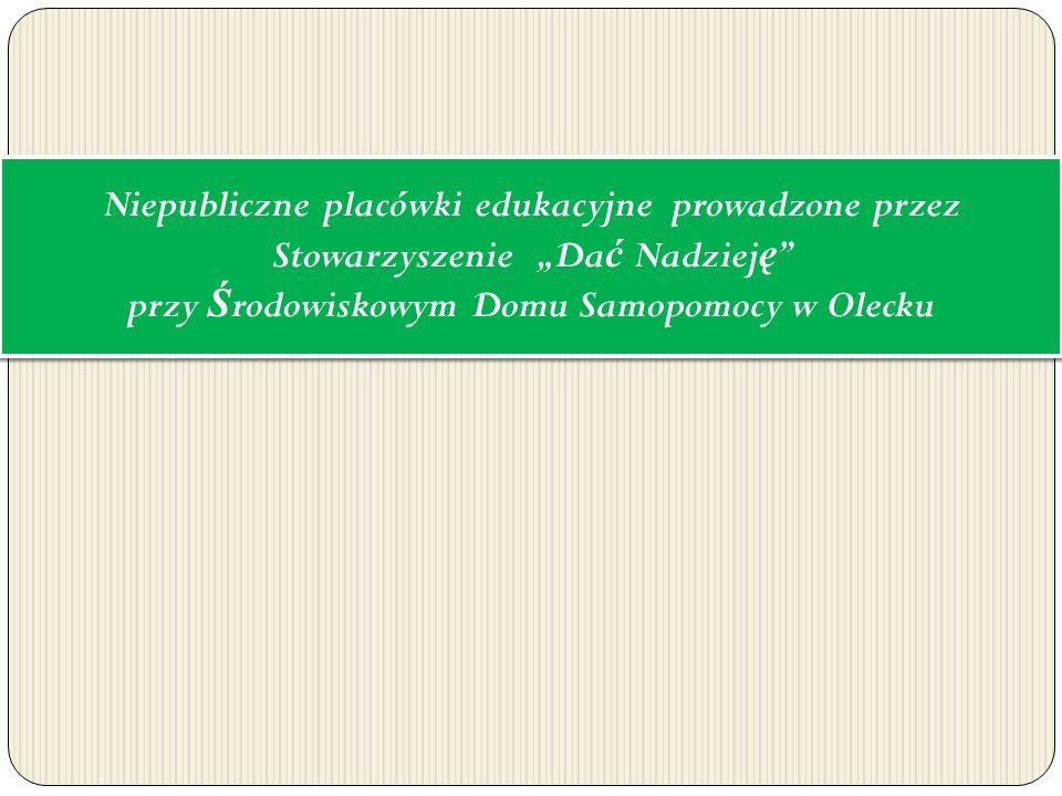 Niepubliczne placówki edukacyjne prowadzone przez Stowarzyszenie Da ć Nadziej ę przy Ś rodowiskowym Domu Samopomocy w Olecku