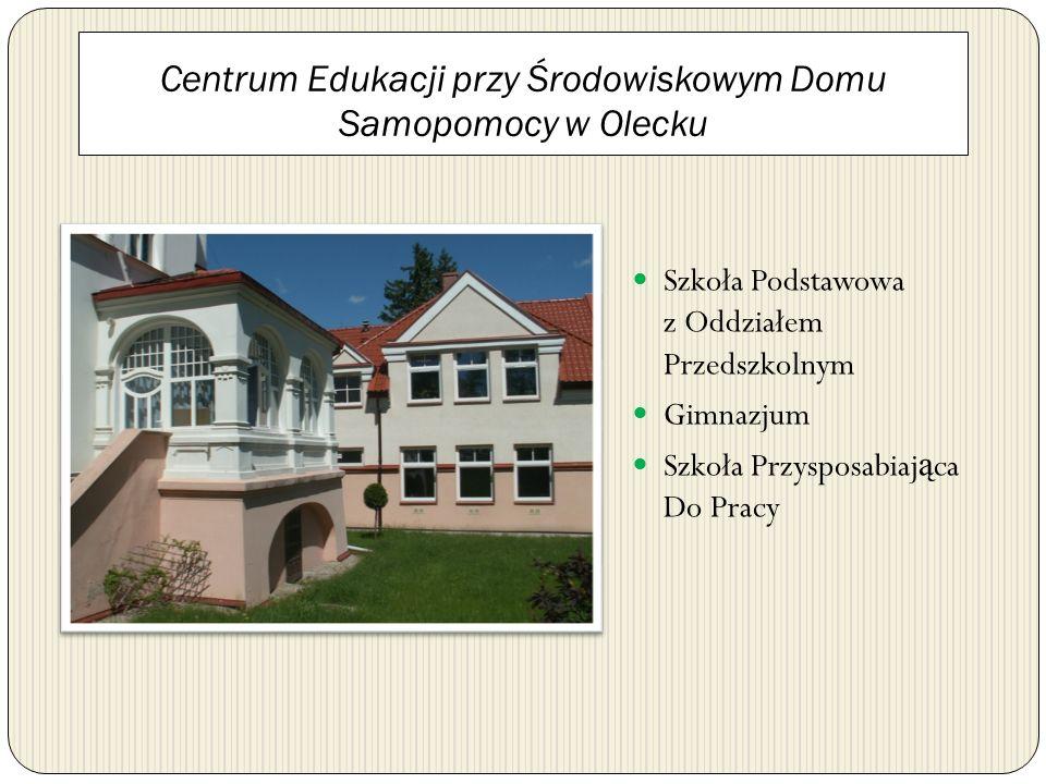 Centrum Edukacji przy Środowiskowym Domu Samopomocy w Olecku Szkoła Podstawowa z Oddziałem Przedszkolnym Gimnazjum Szkoła Przysposabiaj ą ca Do Pracy