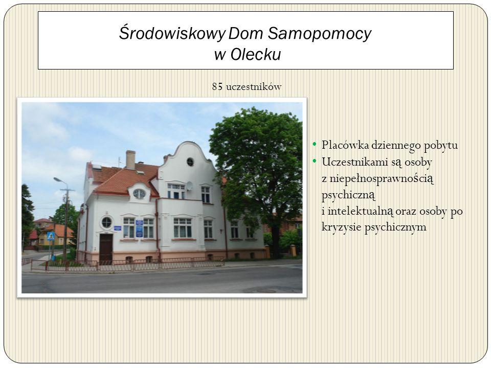 Środowiskowy Dom Samopomocy w Olecku Placówka dziennego pobytu Uczestnikami s ą osoby z niepełnosprawno ś ci ą psychiczn ą i intelektualn ą oraz osoby