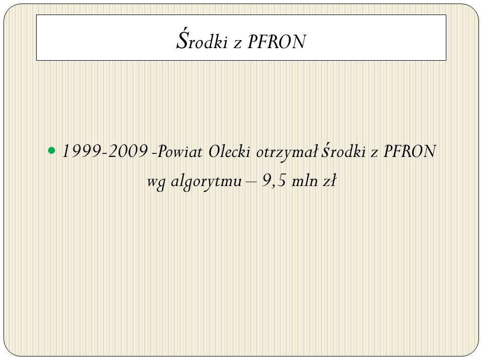 Ś rodki z PFRON 1999-2009 -Powiat Olecki otrzymał ś rodki z PFRON wg algorytmu – 9,5 mln zł