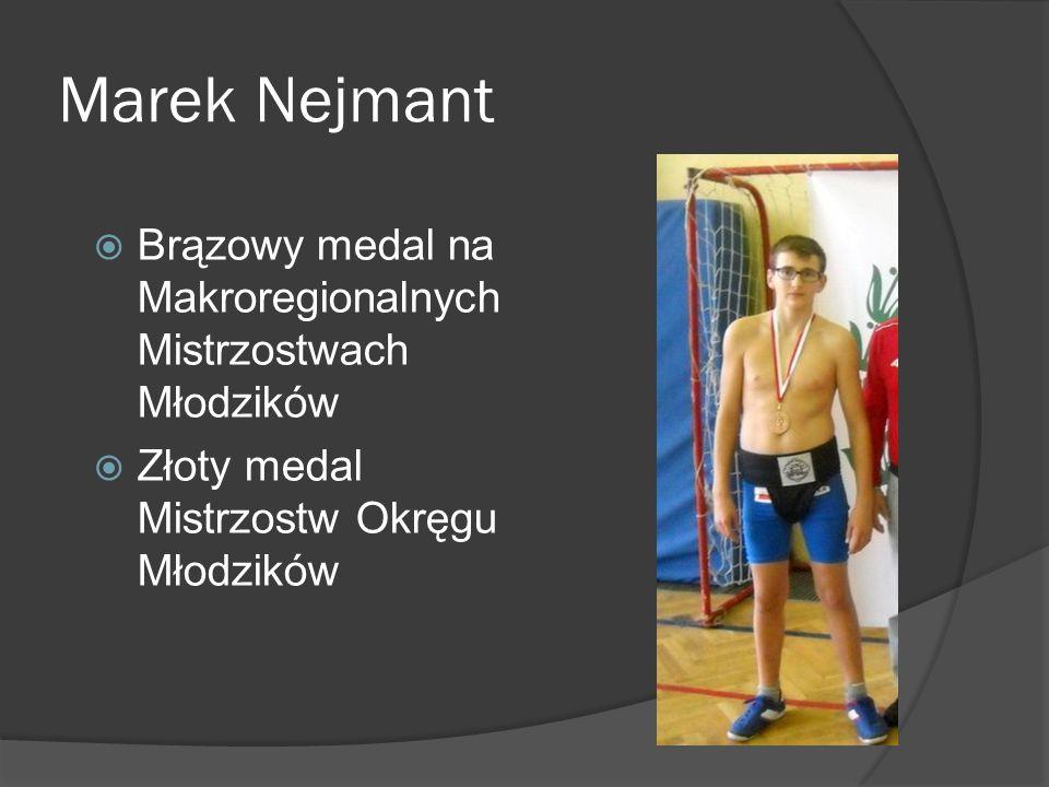 Marek Nejmant Brązowy medal na Makroregionalnych Mistrzostwach Młodzików Złoty medal Mistrzostw Okręgu Młodzików