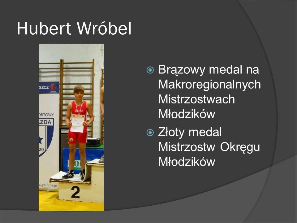 Hubert Wróbel Brązowy medal na Makroregionalnych Mistrzostwach Młodzików Złoty medal Mistrzostw Okręgu Młodzików
