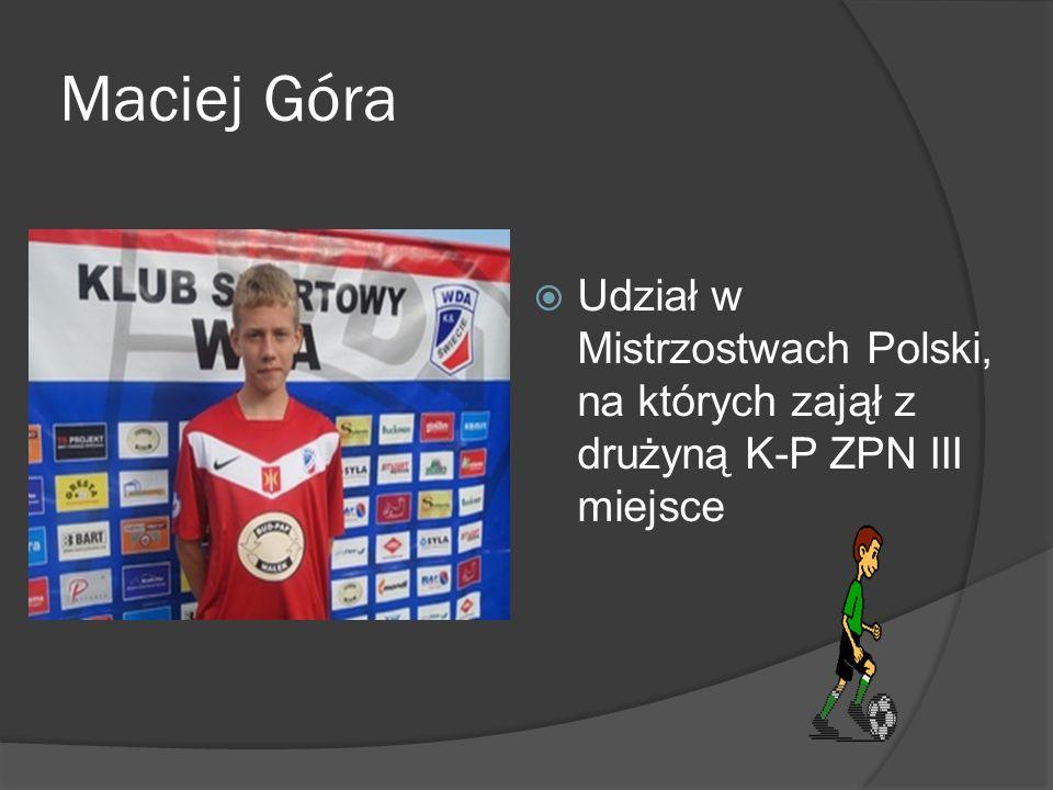 Maciej Góra Udział w Mistrzostwach Polski, na których zajął z drużyną K-P ZPN III miejsce